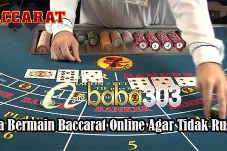Cara Bermain Baccarat Online Agar Tidak Rugi