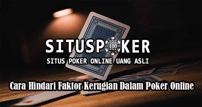 Cara Hindari Faktor Kerugian Dalam Poker Online